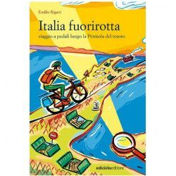 ITALY Fuorirotta! Travel pedal along the peninsula of treasure