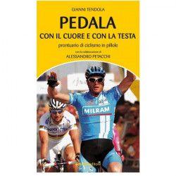 PEDALA CON IL CUORE E CON LA TESTA Prontuario di ciclismo in pillole