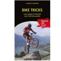 BIKE TRICKS. COME SPINGERE LA BICICLETTA OLTRE I LIMITI DEL POSSIBILE